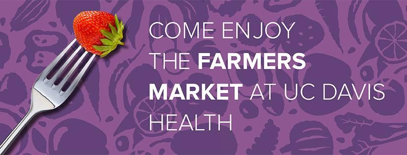 Come Enjoy the Farmers Market at UC Davis Health Graphic